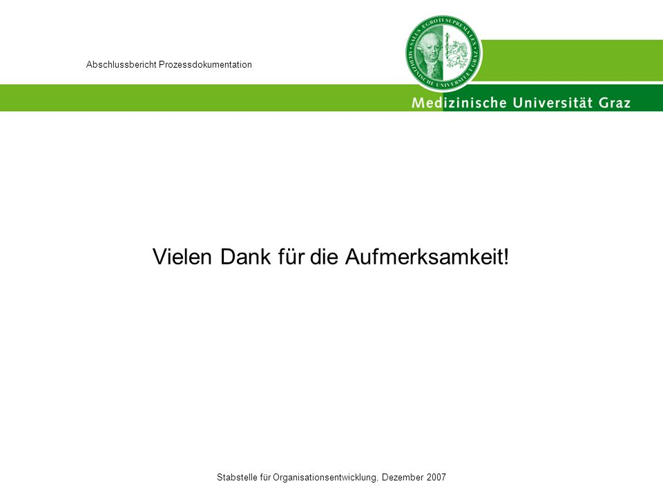 Stabstelle für Organisationsentwicklung, Dezember 2007 Abschlussbericht Prozessdokumentation Vielen Dank für die Aufmerksamkeit!