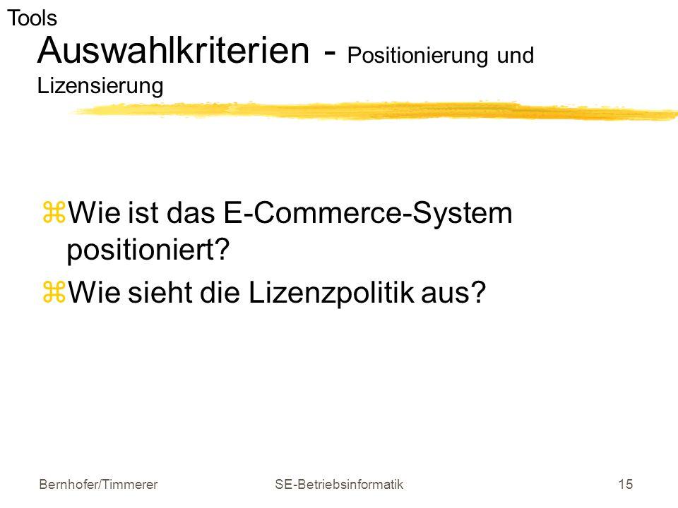 Bernhofer/TimmererSE-Betriebsinformatik15 Auswahlkriterien - Positionierung und Lizensierung  Wie ist das E-Commerce-System positioniert?  Wie sieht