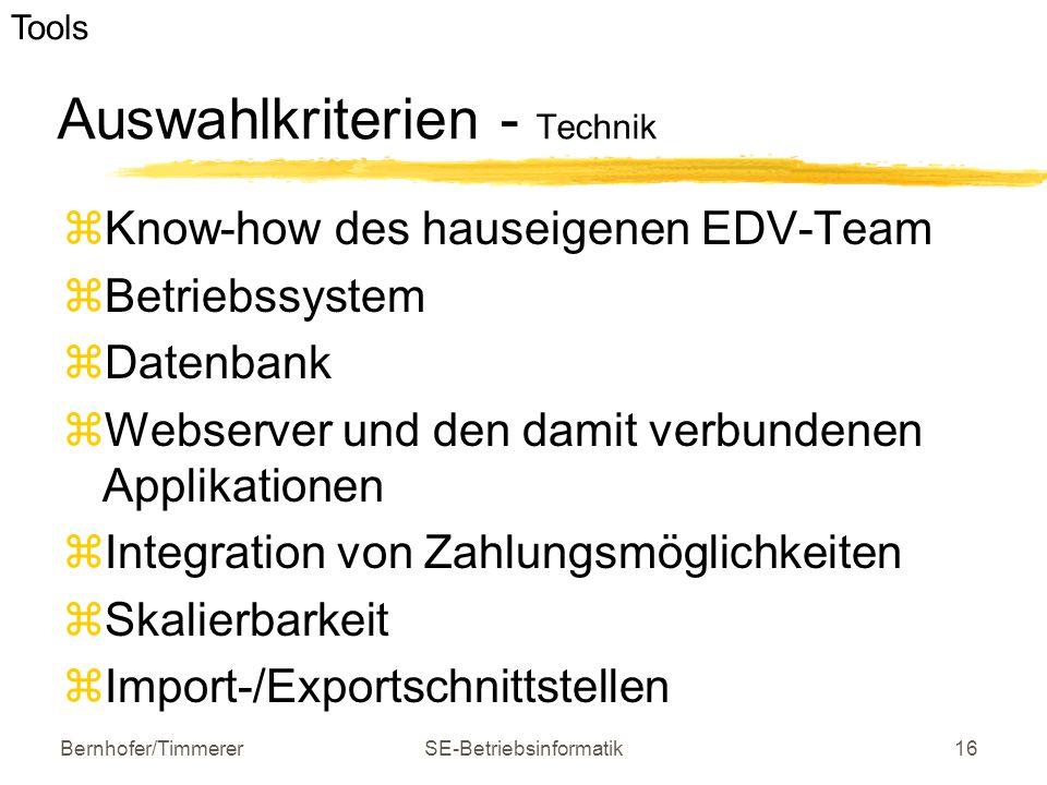 Bernhofer/TimmererSE-Betriebsinformatik16 Auswahlkriterien - Technik  Know-how des hauseigenen EDV-Team  Betriebssystem  Datenbank  Webserver und