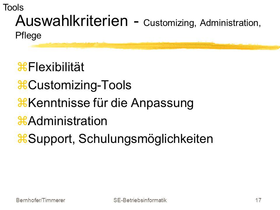Bernhofer/TimmererSE-Betriebsinformatik17 Auswahlkriterien - Customizing, Administration, Pflege  Flexibilität  Customizing-Tools  Kenntnisse für d