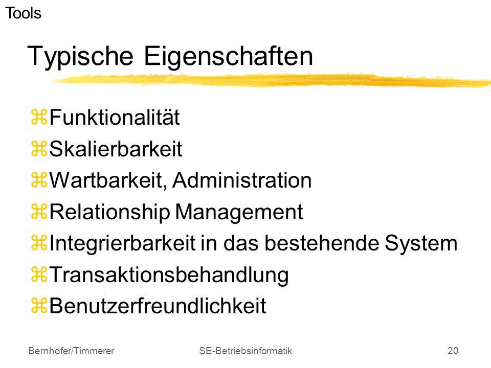 Bernhofer/TimmererSE-Betriebsinformatik20 Typische Eigenschaften  Funktionalität  Skalierbarkeit  Wartbarkeit, Administration  Relationship Manage