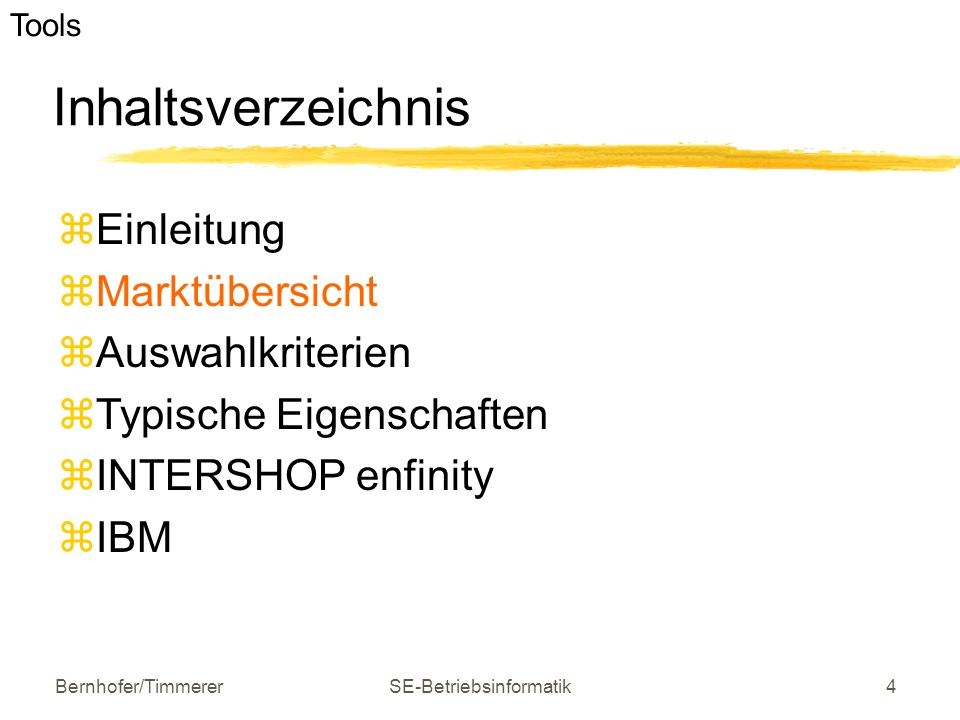 Bernhofer/TimmererSE-Betriebsinformatik4 Inhaltsverzeichnis  Einleitung  Marktübersicht  Auswahlkriterien  Typische Eigenschaften  INTERSHOP enfi