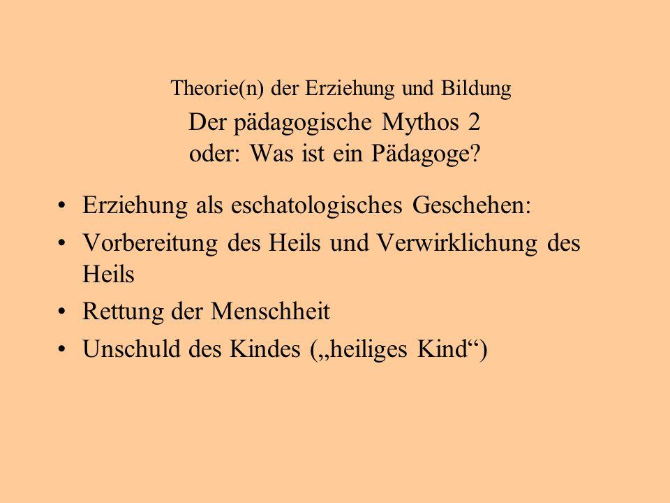 Theorie(n) der Erziehung und Bildung Der pädagogische Mythos 2 oder: Was ist ein Pädagoge.