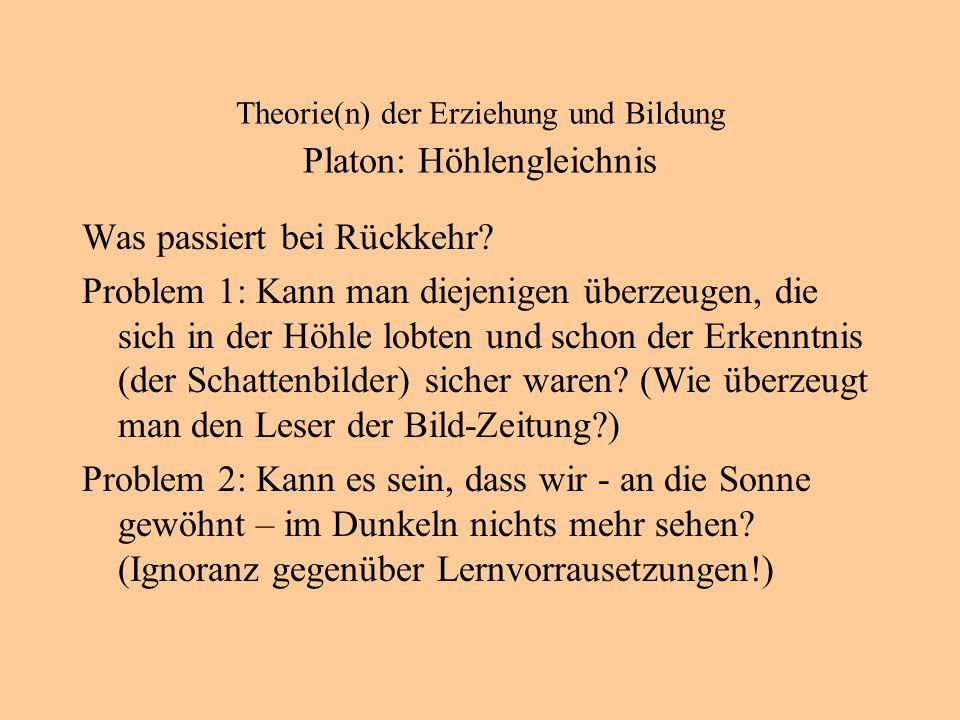 Theorie(n) der Erziehung und Bildung Platon: Höhlengleichnis Was passiert bei Rückkehr.