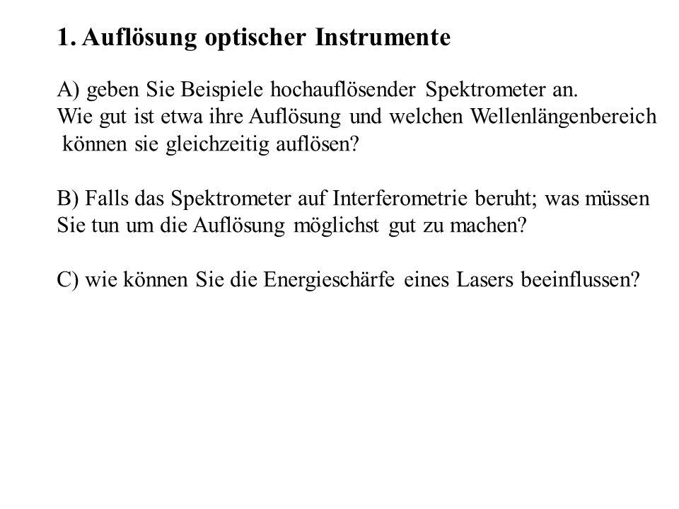 1. Auflösung optischer Instrumente A) geben Sie Beispiele hochauflösender Spektrometer an. Wie gut ist etwa ihre Auflösung und welchen Wellenlängenber