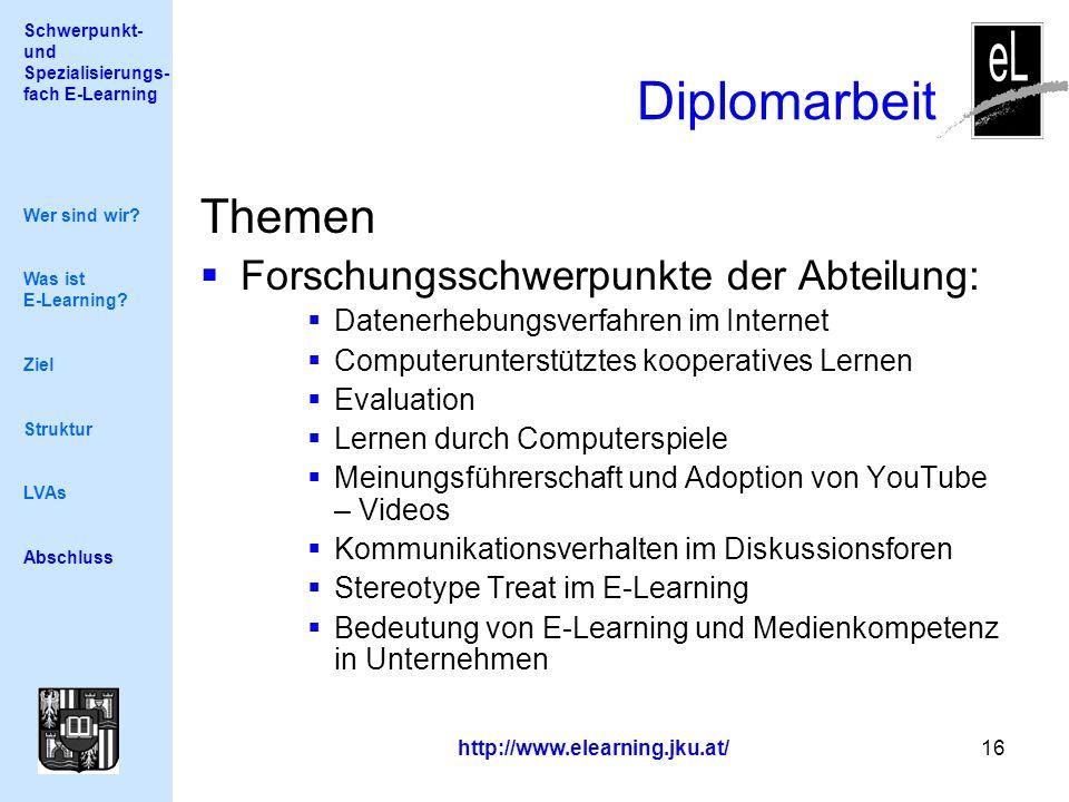 Schwerpunkt- und Spezialisierungs- fach E-Learning http://www.elearning.jku.at/ 16 Diplomarbeit Themen  Forschungsschwerpunkte der Abteilung:  Daten