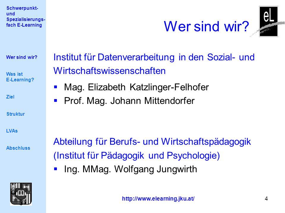 Schwerpunkt- und Spezialisierungs- fach E-Learning http://www.elearning.jku.at/ 4 Wer sind wir.