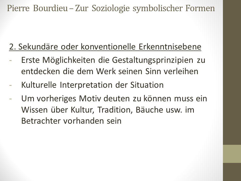 Pierre Bourdieu – Zur Soziologie symbolischer Formen 2. Sekundäre oder konventionelle Erkenntnisebene -Erste Möglichkeiten die Gestaltungsprinzipien z