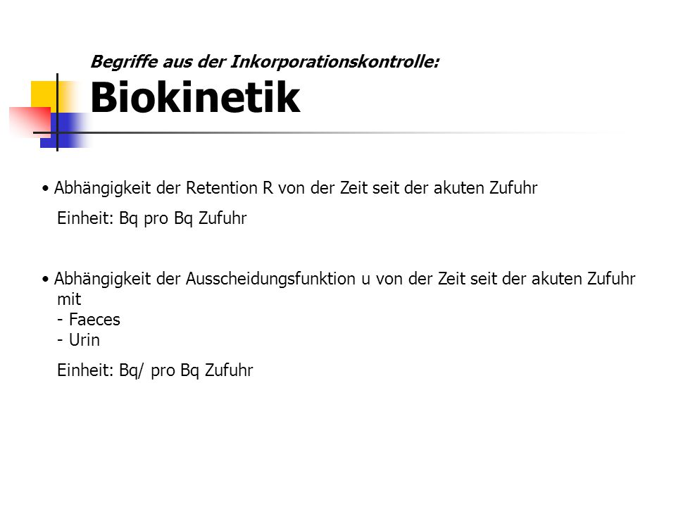 Begriffe aus der Inkorporationskontrolle: Biokinetik Abhängigkeit der Retention R von der Zeit seit der akuten Zufuhr Einheit: Bq pro Bq Zufuhr Abhäng