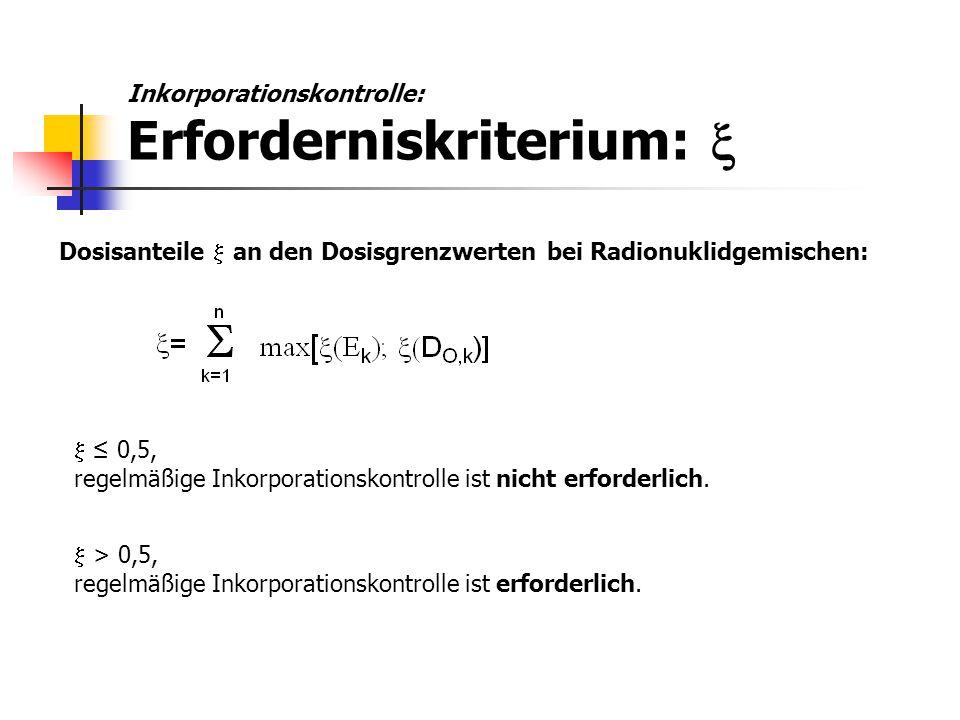 Dosisanteile  an den Dosisgrenzwerten bei Radionuklidgemischen:  ≤ 0,5, regelmäßige Inkorporationskontrolle ist nicht erforderlich.  > 0,5, regelm