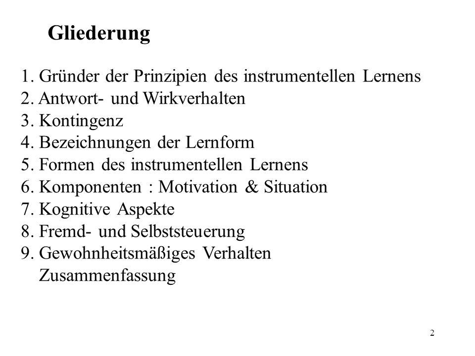 2 Gliederung 1. Gründer der Prinzipien des instrumentellen Lernens 2. Antwort- und Wirkverhalten 3. Kontingenz 4. Bezeichnungen der Lernform 5. Formen