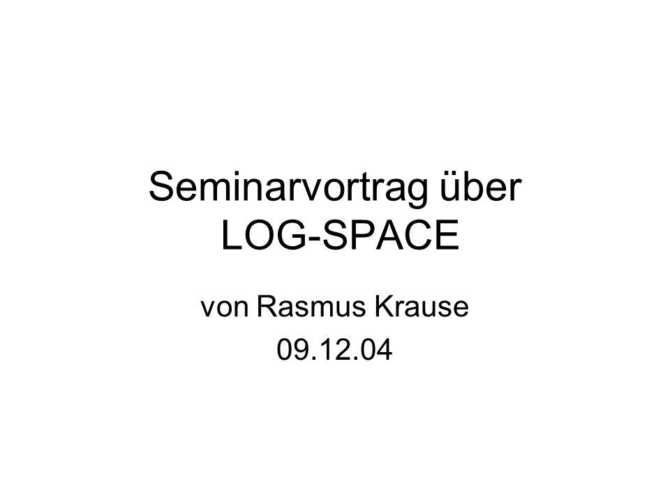 Seminarvortrag über LOG-SPACE von Rasmus Krause 09.12.04