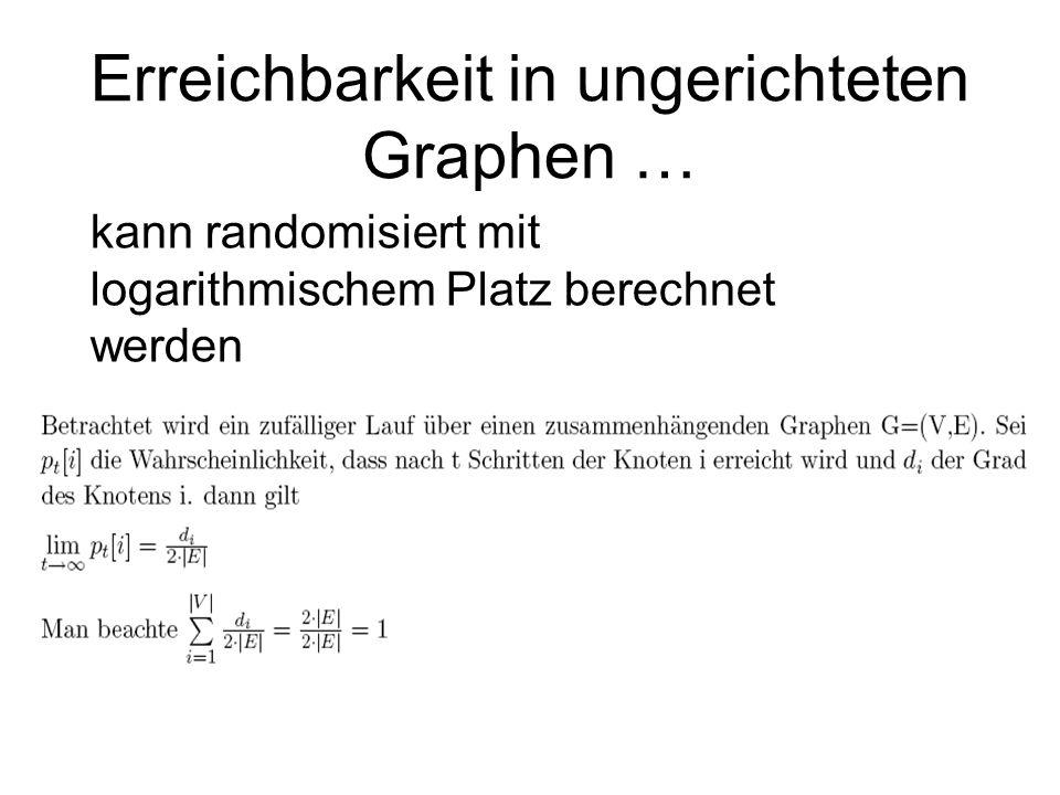 Erreichbarkeit in ungerichteten Graphen … kann randomisiert mit logarithmischem Platz berechnet werden