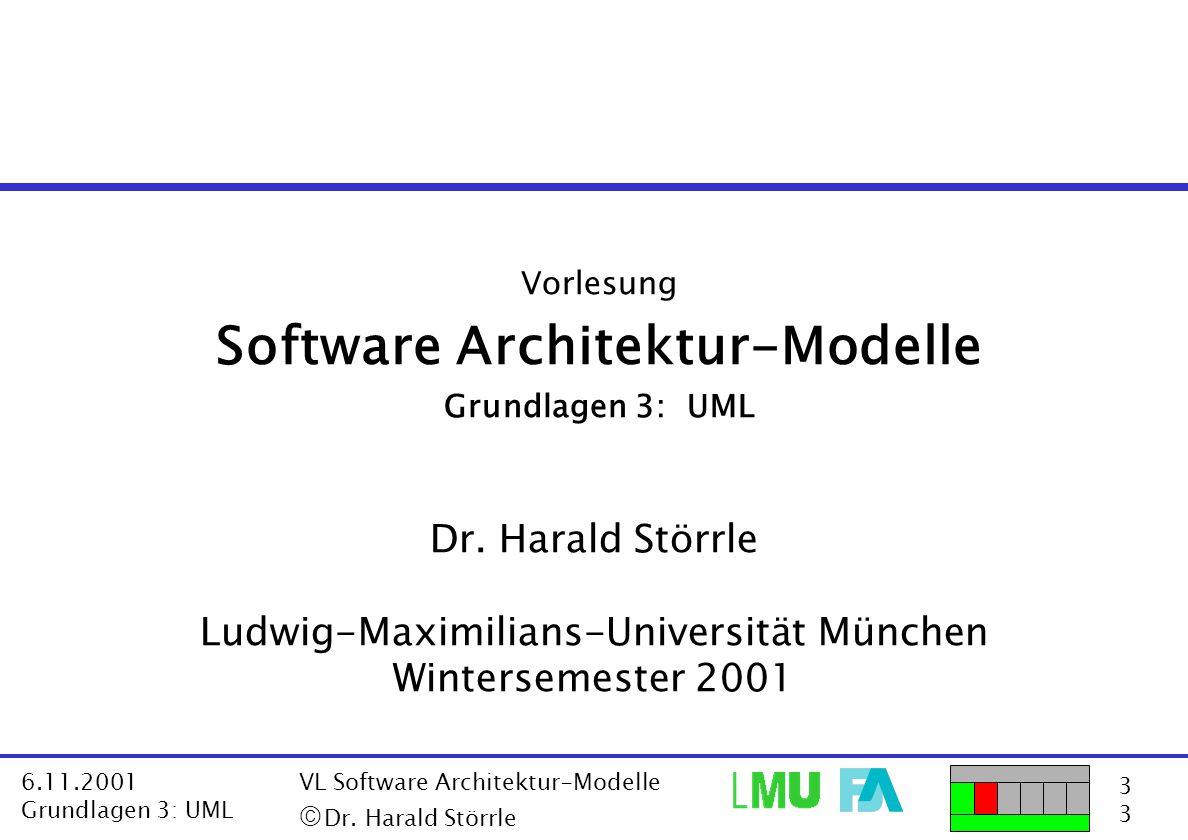 3333 6.11.2001 Grundlagen 3: UML VL Software Architektur-Modelle  Dr. Harald Störrle Vorlesung Software Architektur-Modelle Grundlagen 3: UML Dr. Ha