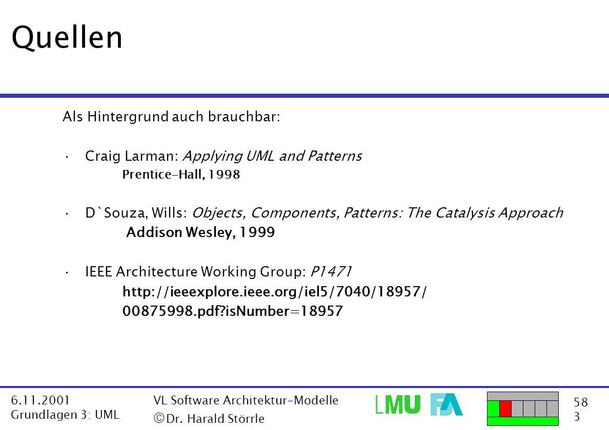 58 3 6.11.2001 Grundlagen 3: UML VL Software Architektur-Modelle  Dr. Harald Störrle Quellen Als Hintergrund auch brauchbar: ·Craig Larman: Applying