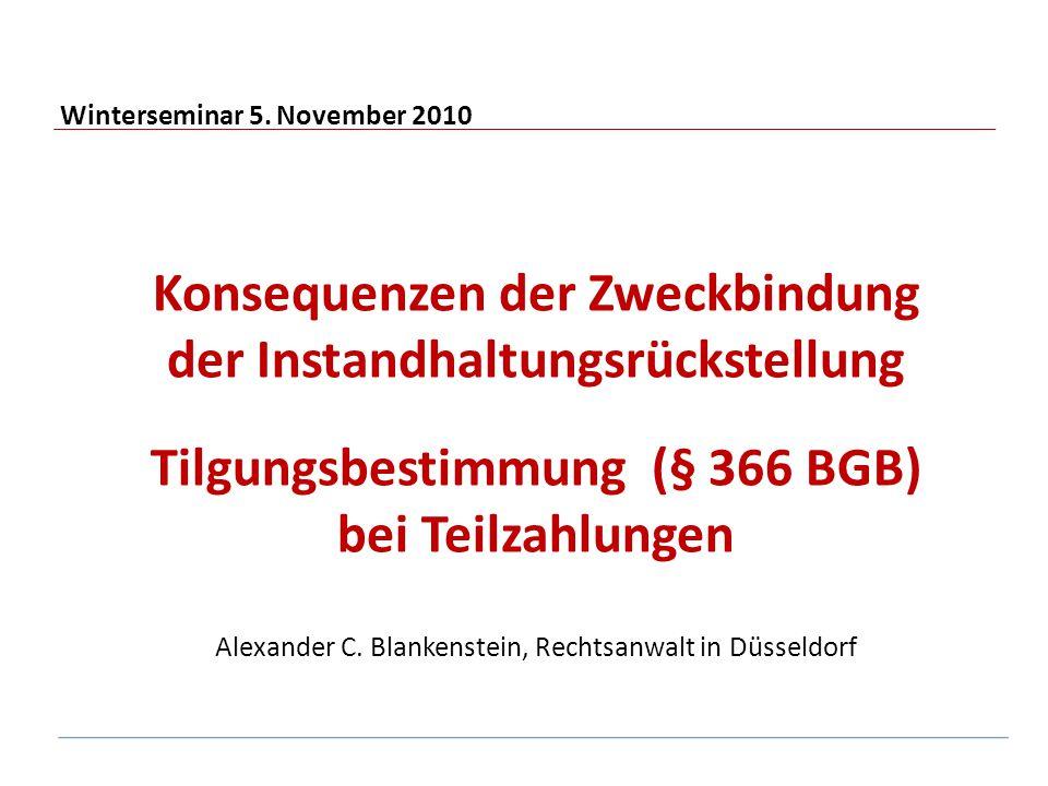 Winterseminar 5. November 2010 Konsequenzen der Zweckbindung der Instandhaltungsrückstellung Tilgungsbestimmung (§ 366 BGB) bei Teilzahlungen Alexande