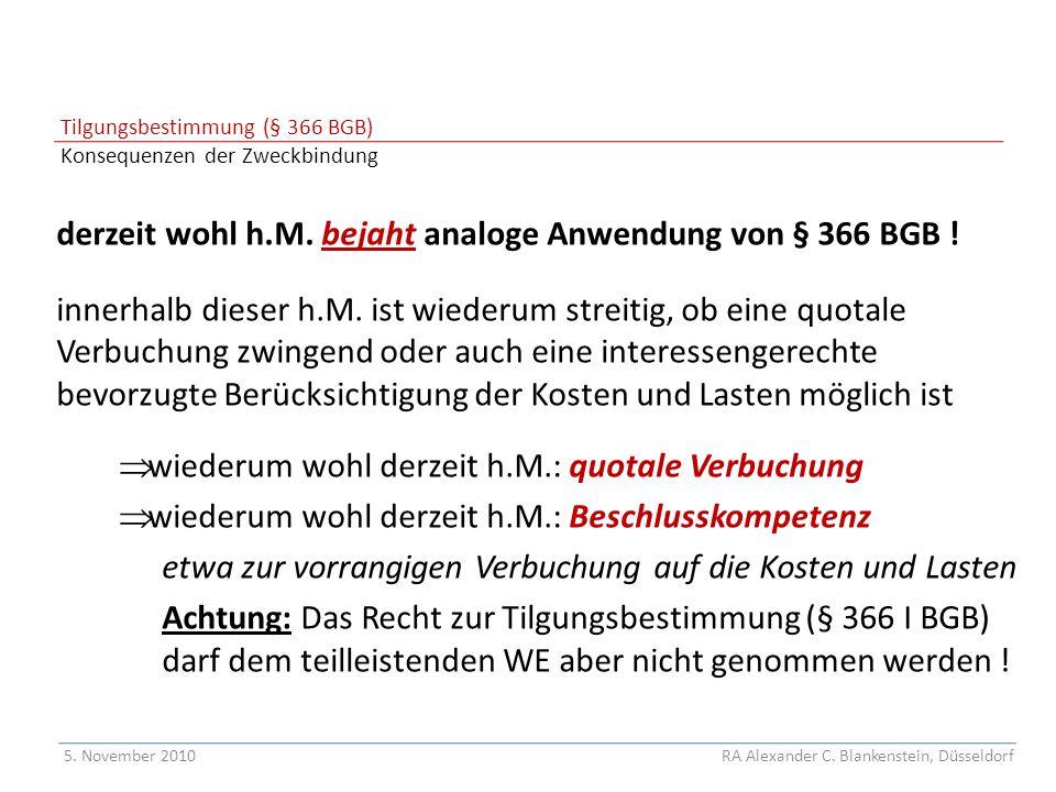 Tilgungsbestimmung (§ 366 BGB) Konsequenzen der Zweckbindung derzeit wohl h.M. bejaht analoge Anwendung von § 366 BGB ! innerhalb dieser h.M. ist wied