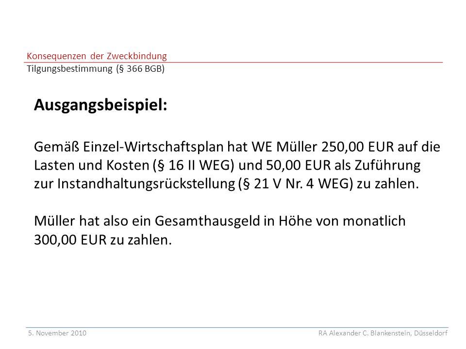 Konsequenzen der Zweckbindung Tilgungsbestimmung (§ 366 BGB) Ausgangsbeispiel: Gemäß Einzel-Wirtschaftsplan hat WE Müller 250,00 EUR auf die Lasten und Kosten (§ 16 II WEG) und 50,00 EUR als Zuführung zur Instandhaltungsrückstellung (§ 21 V Nr.