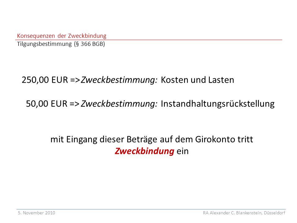 Konsequenzen der Zweckbindung Tilgungsbestimmung (§ 366 BGB) 250,00 EUR =>Zweckbestimmung: Kosten und Lasten 50,00 EUR =>Zweckbestimmung: Instandhaltungsrückstellung mit Eingang dieser Beträge auf dem Girokonto tritt Zweckbindung ein 5.