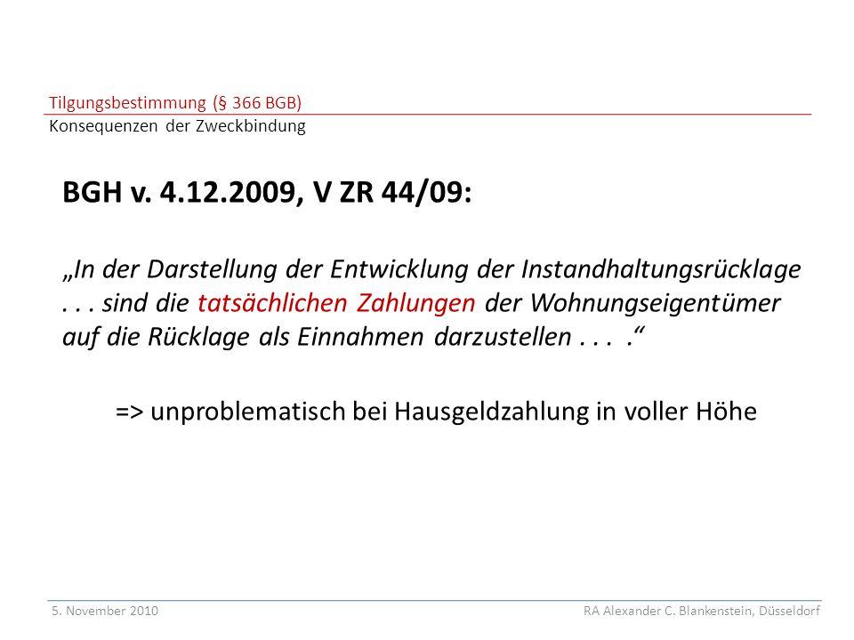 """Tilgungsbestimmung (§ 366 BGB) Konsequenzen der Zweckbindung BGH v. 4.12.2009, V ZR 44/09: """"In der Darstellung der Entwicklung der Instandhaltungsrück"""