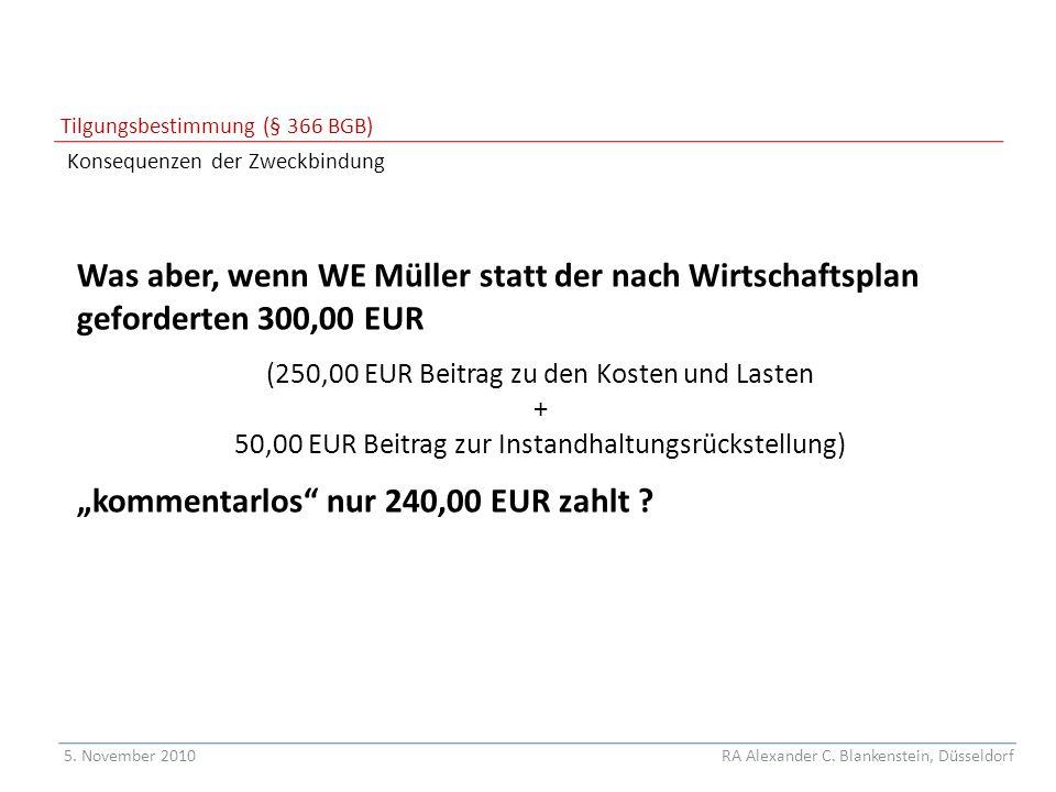 """Tilgungsbestimmung (§ 366 BGB) Konsequenzen der Zweckbindung Was aber, wenn WE Müller statt der nach Wirtschaftsplan geforderten 300,00 EUR (250,00 EUR Beitrag zu den Kosten und Lasten + 50,00 EUR Beitrag zur Instandhaltungsrückstellung) """"kommentarlos nur 240,00 EUR zahlt ."""