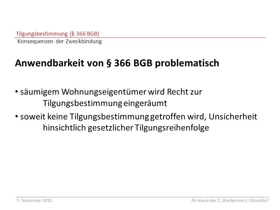 Tilgungsbestimmung (§ 366 BGB) Konsequenzen der Zweckbindung Anwendbarkeit von § 366 BGB problematisch säumigem Wohnungseigentümer wird Recht zur Tilg