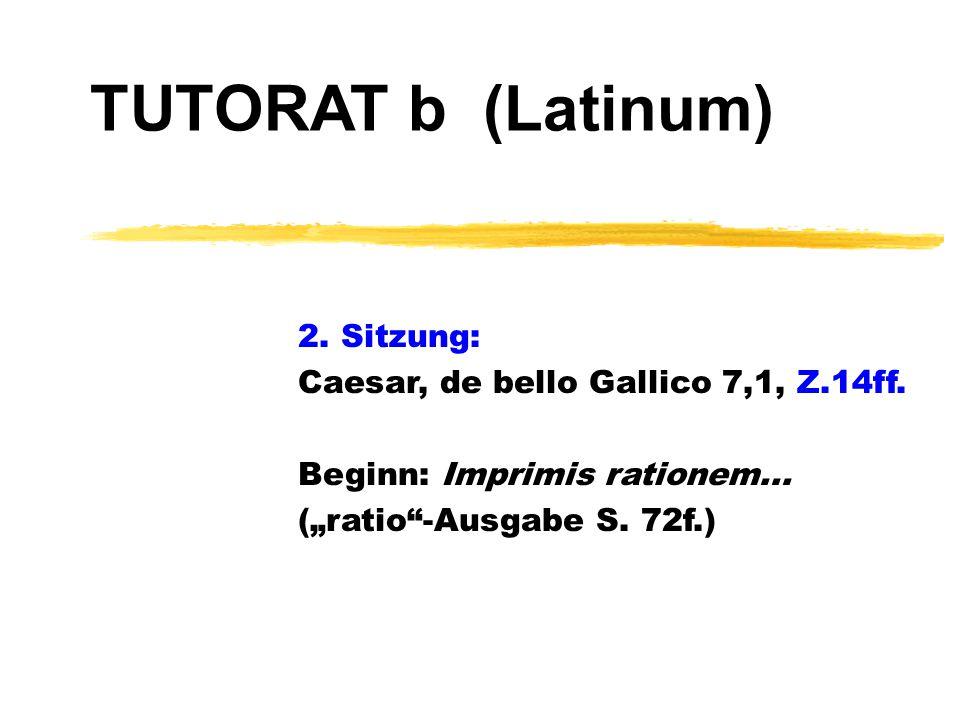 TUTORAT b (Latinum) 2. Sitzung: Caesar, de bello Gallico 7,1, Z.14ff.