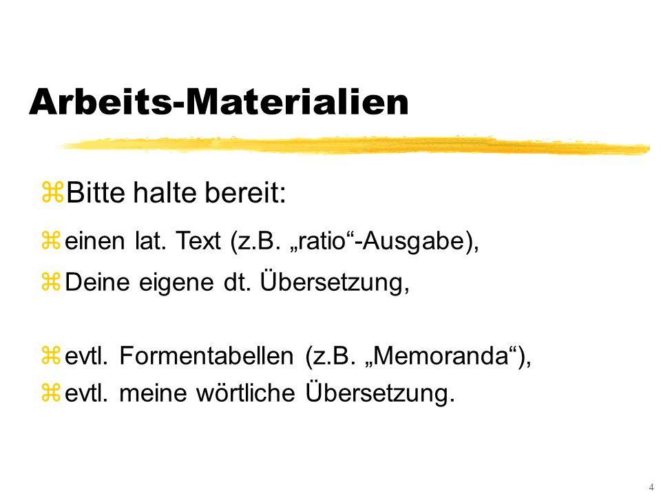 4 Arbeits-Materialien zBitte halte bereit: zeinen lat.