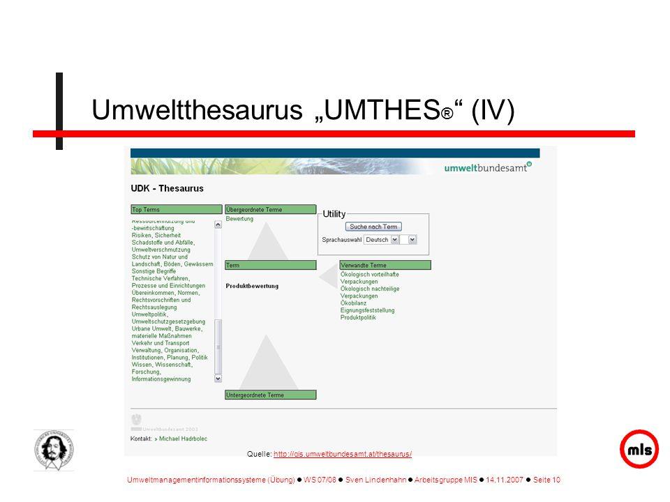 """Umweltmanagementinformationssysteme (Übung) WS 07/08 Sven Lindenhahn Arbeitsgruppe MIS 14.11.2007 Seite 10 Umweltthesaurus """"UMTHES ® (IV) Quelle: http://gis.umweltbundesamt.at/thesaurus/http://gis.umweltbundesamt.at/thesaurus/"""
