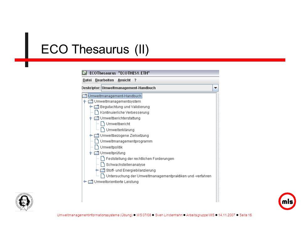 Umweltmanagementinformationssysteme (Übung) WS 07/08 Sven Lindenhahn Arbeitsgruppe MIS 14.11.2007 Seite 15 ECO Thesaurus (II)