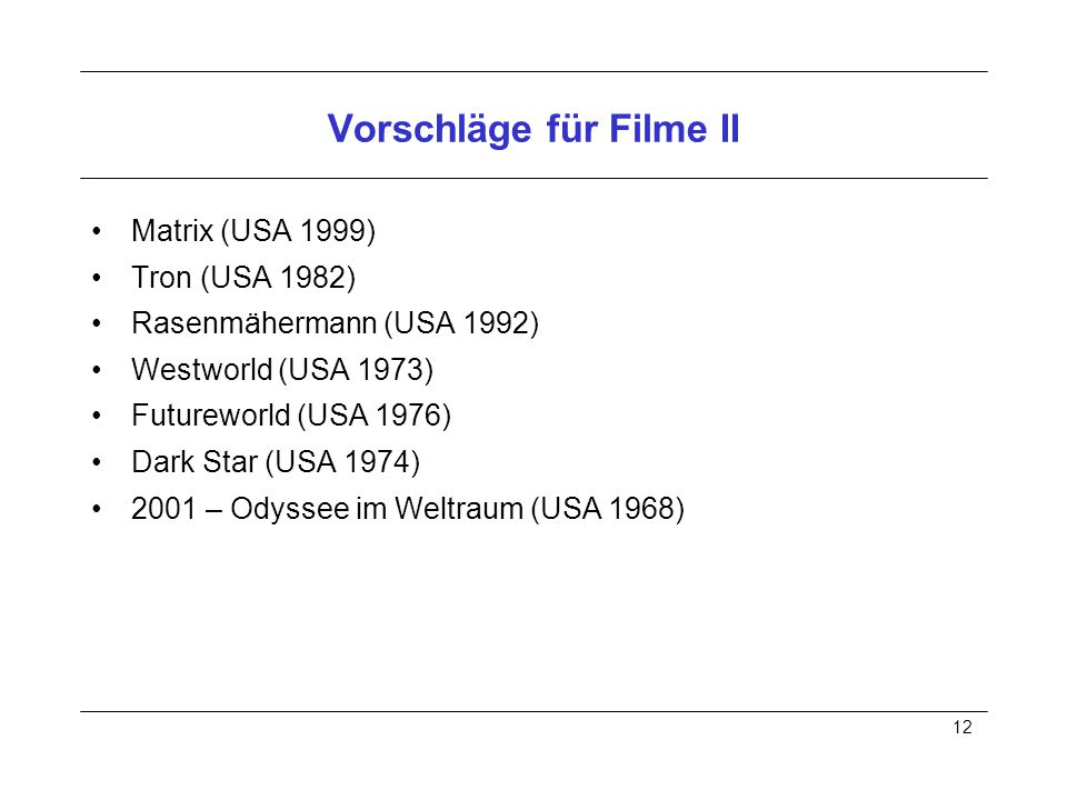 12 Vorschläge für Filme II Matrix (USA 1999) Tron (USA 1982) Rasenmähermann (USA 1992) Westworld (USA 1973) Futureworld (USA 1976) Dark Star (USA 1974