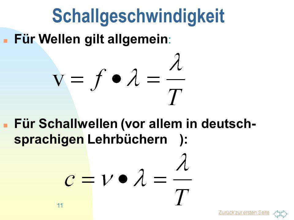 Zurück zur ersten Seite 11 Schallgeschwindigkeit Für Wellen gilt allgemein : Für Schallwellen (vor allem in deutsch- sprachigen Lehrbüchern):