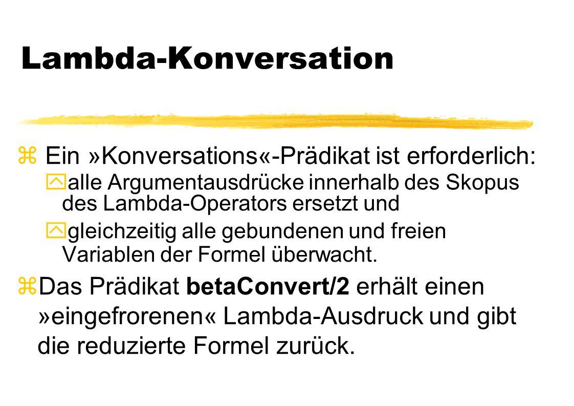 Lambda-Konversation z Ein »Konversations«-Prädikat ist erforderlich: yalle Argumentausdrücke innerhalb des Skopus des Lambda-Operators ersetzt und ygl