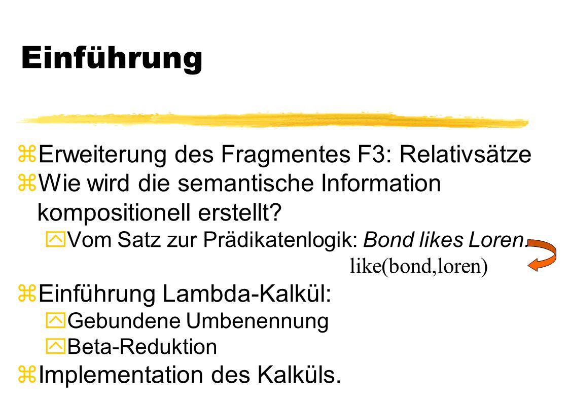 Einführung zErweiterung des Fragmentes F3: Relativsätze zWie wird die semantische Information kompositionell erstellt?  Vom Satz zur Prädikatenlogik: