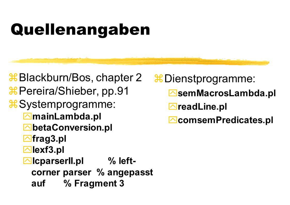 Quellenangaben zBlackburn/Bos, chapter 2 zPereira/Shieber, pp.91 zSystemprogramme:  mainLambda.pl  betaConversion.pl  frag3.pl  lexf3.pl  lcparse