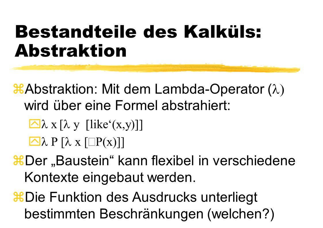 Bestandteile des Kalküls: Abstraktion  Abstraktion: Mit dem Lambda-Operator (  wird über eine Formel abstrahiert:  x [  y  like'(x,y)   P [ x