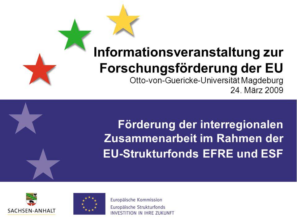 Informationsveranstaltung zur Forschungsförderung der EU Otto-von-Guericke-Universität Magdeburg 24. März 2009 Förderung der interregionalen Zusammena