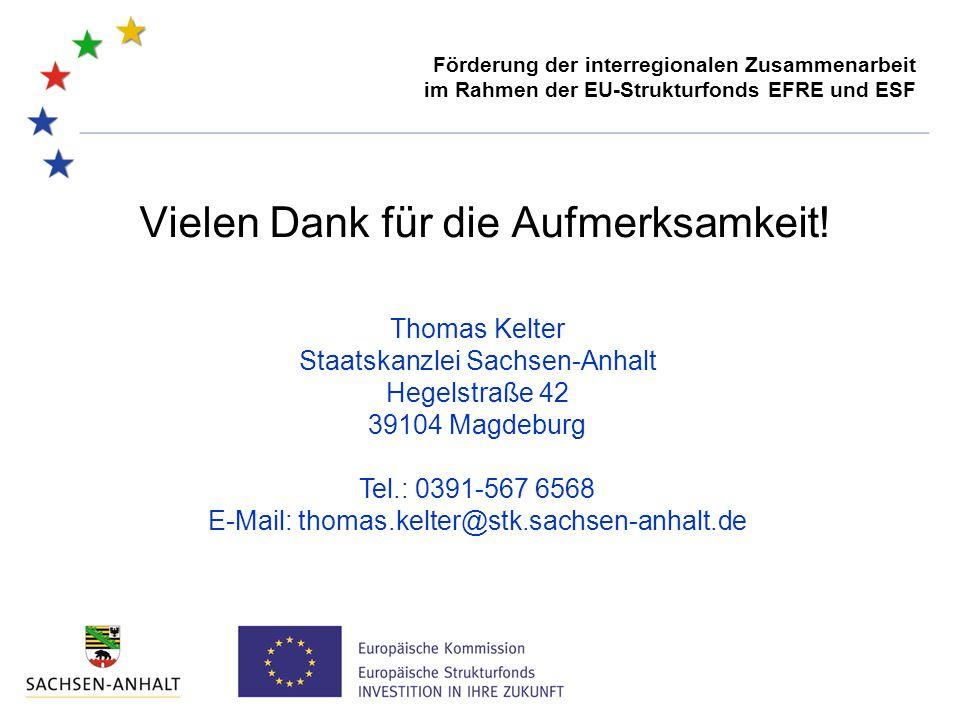 Vielen Dank für die Aufmerksamkeit! Förderung der interregionalen Zusammenarbeit im Rahmen der EU-Strukturfonds EFRE und ESF Thomas Kelter Staatskanzl