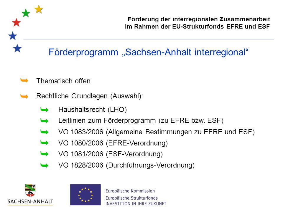 """Förderprogramm """"Sachsen-Anhalt interregional Thematisch offen Rechtliche Grundlagen (Auswahl):    VO 1083/2006 (Allgemeine Bestimmungen zu EFRE und ESF) VO 1080/2006 (EFRE-Verordnung)  VO 1081/2006 (ESF-Verordnung)  VO 1828/2006 (Durchführungs-Verordnung)   Haushaltsrecht (LHO) Leitlinien zum Förderprogramm (zu EFRE bzw."""
