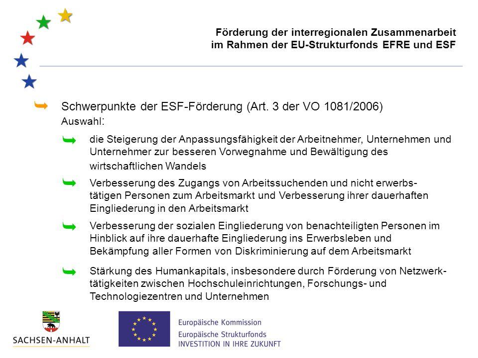 Schwerpunkte der ESF-Förderung (Art. 3 der VO 1081/2006) Auswahl :   Verbesserung des Zugangs von Arbeitssuchenden und nicht erwerbs- tätigen Person