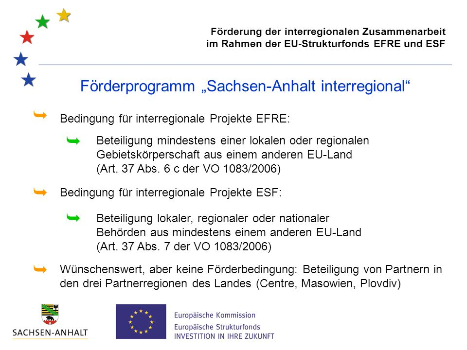 """Förderprogramm """"Sachsen-Anhalt interregional Bedingung für interregionale Projekte EFRE:  Beteiligung lokaler, regionaler oder nationaler Behörden aus mindestens einem anderen EU-Land (Art."""