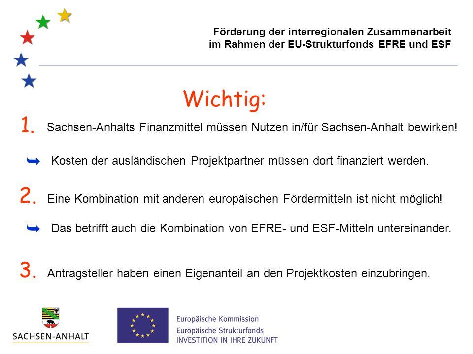 Wichtig: Sachsen-Anhalts Finanzmittel müssen Nutzen in/für Sachsen-Anhalt bewirken!  Kosten der ausländischen Projektpartner müssen dort finanziert w