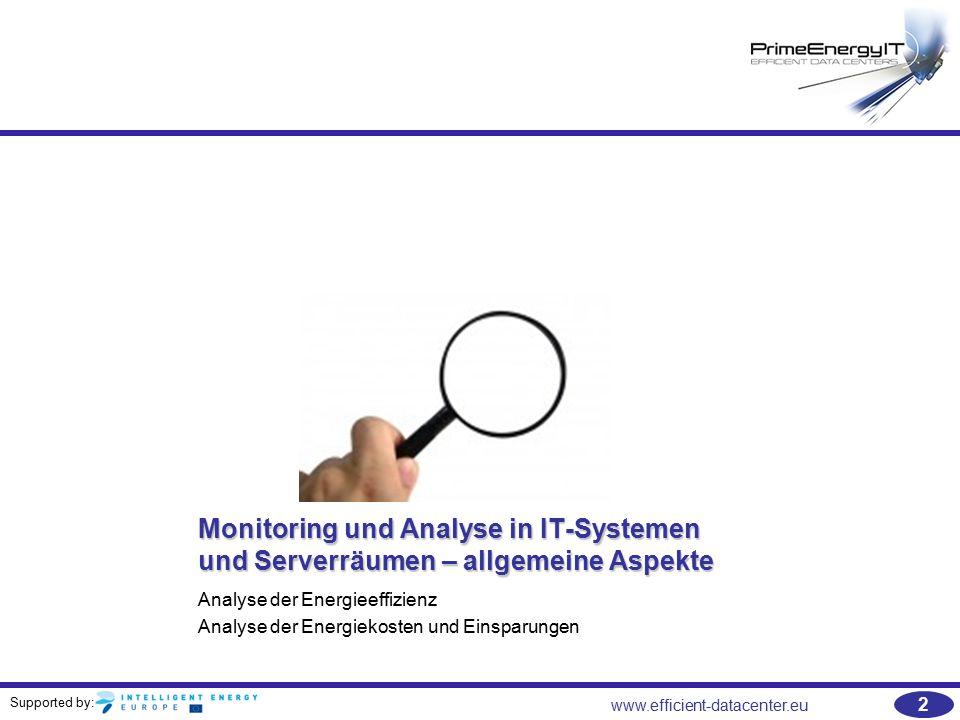 Supported by: www.efficient-datacenter.eu 2 Monitoring und Analyse in IT-Systemen und Serverräumen – allgemeine Aspekte Analyse der Energieeffizienz A