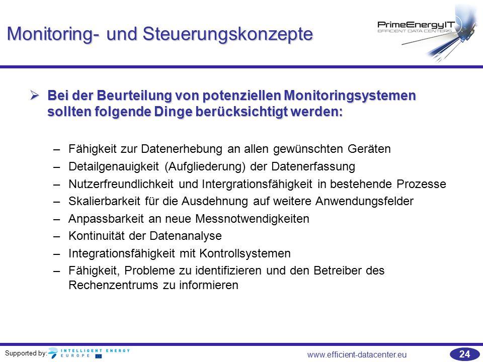 Supported by: www.efficient-datacenter.eu 24 Monitoring- und Steuerungskonzepte  Bei der Beurteilung von potenziellen Monitoringsystemen sollten folg