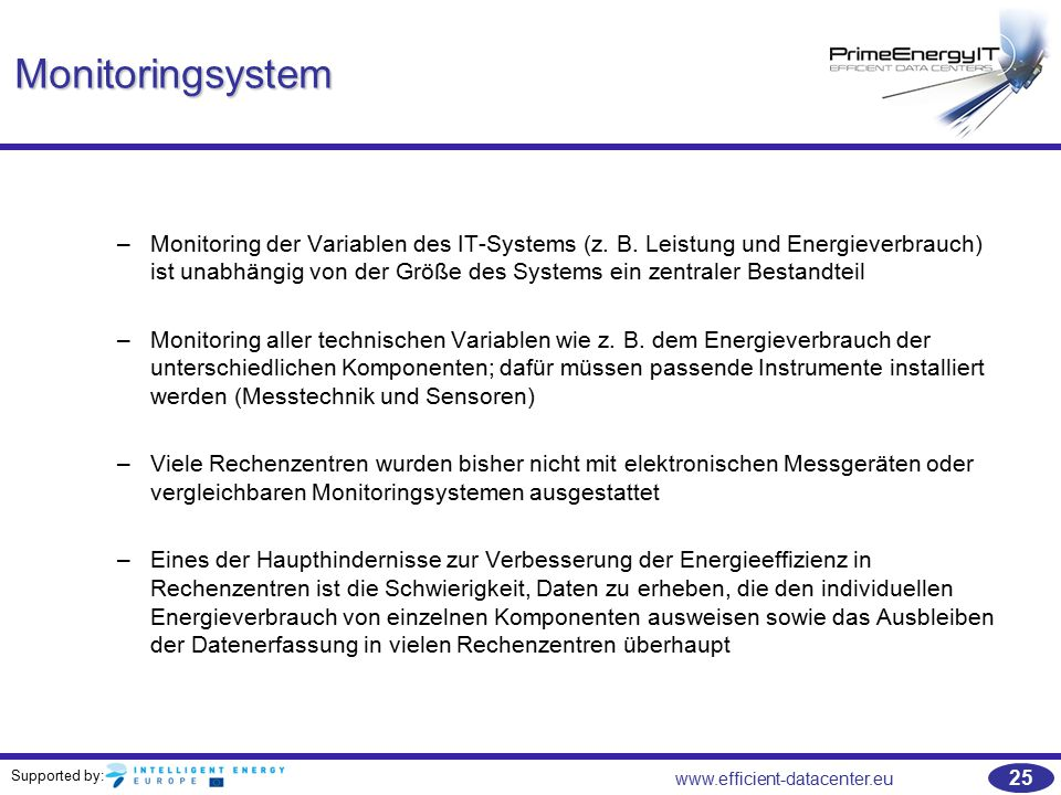 Supported by: www.efficient-datacenter.eu 25 Monitoringsystem –Monitoring der Variablen des IT-Systems (z.