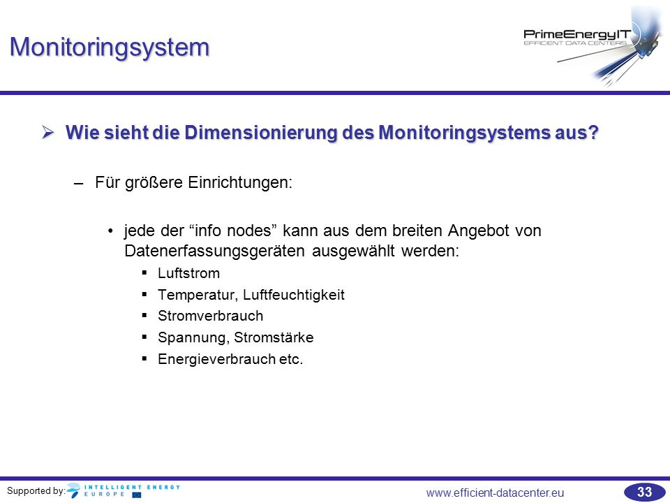 Supported by: www.efficient-datacenter.eu 33 Monitoringsystem  Wie sieht die Dimensionierung des Monitoringsystems aus.