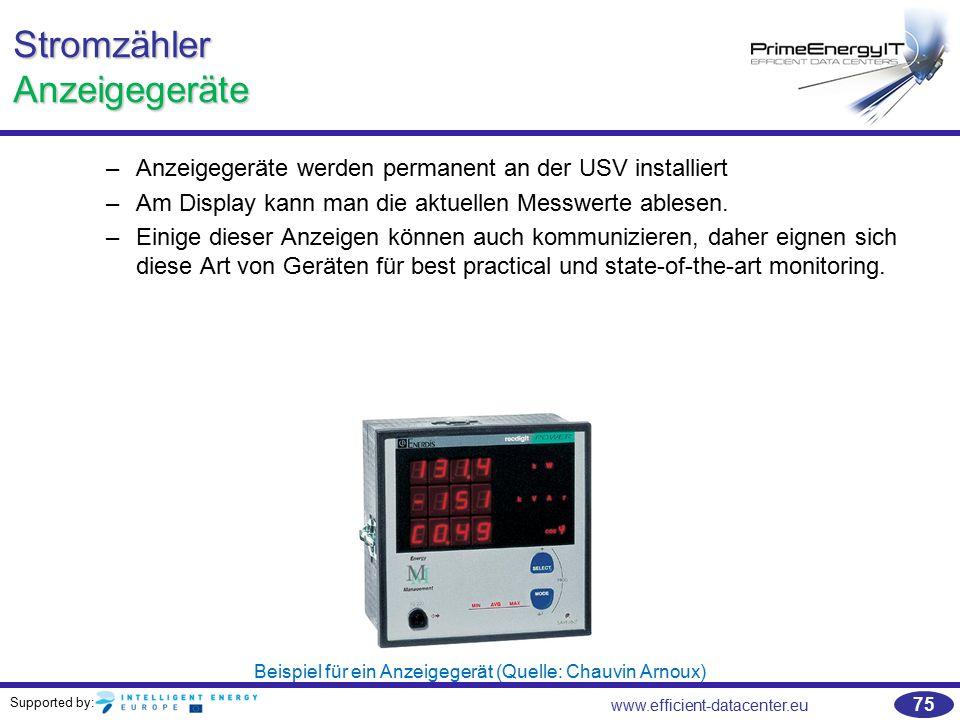 Supported by: www.efficient-datacenter.eu 75 Stromzähler Anzeigegeräte –Anzeigegeräte werden permanent an der USV installiert –Am Display kann man die