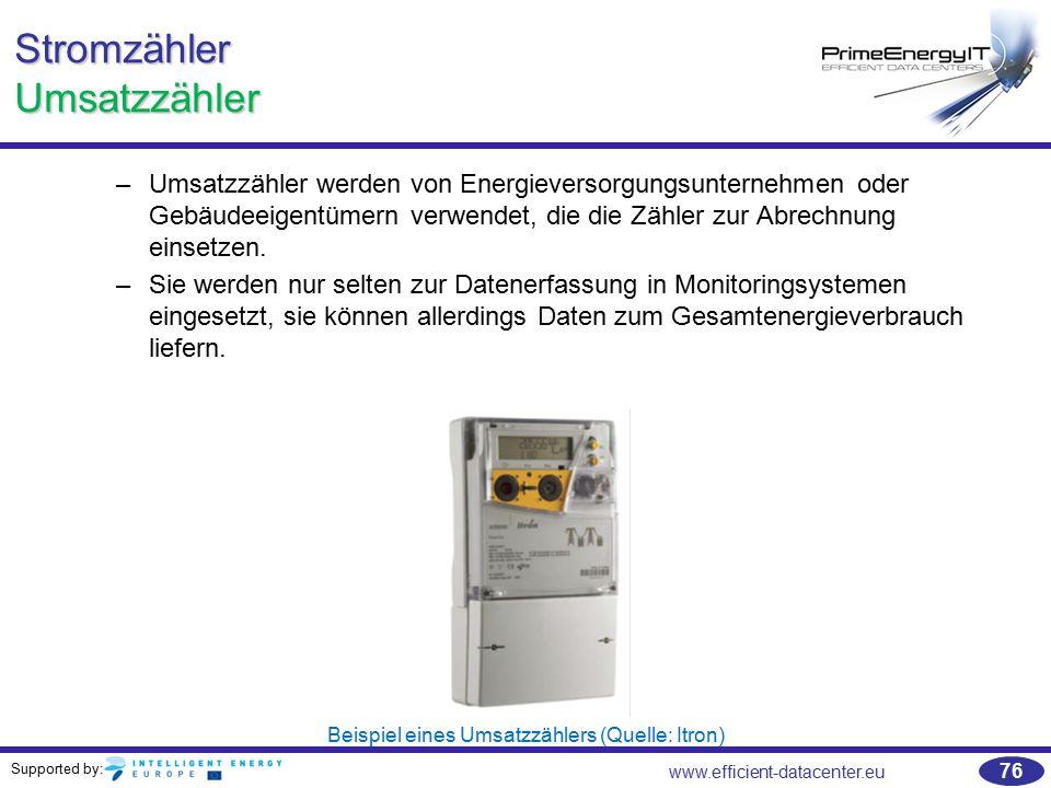 Supported by: www.efficient-datacenter.eu 76 Stromzähler Umsatzzähler –Umsatzzähler werden von Energieversorgungsunternehmen oder Gebäudeeigentümern v