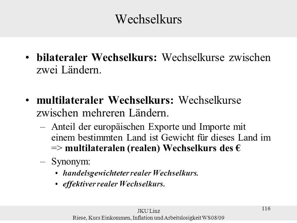 JKU Linz Riese, Kurs Einkommen, Inflation und Arbeitslosigkeit WS08/09 116 Wechselkurs bilateraler Wechselkurs: Wechselkurse zwischen zwei Ländern. mu