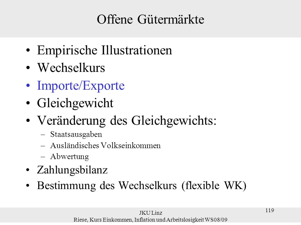 JKU Linz Riese, Kurs Einkommen, Inflation und Arbeitslosigkeit WS08/09 119 Offene Gütermärkte Empirische Illustrationen Wechselkurs Importe/Exporte Gl